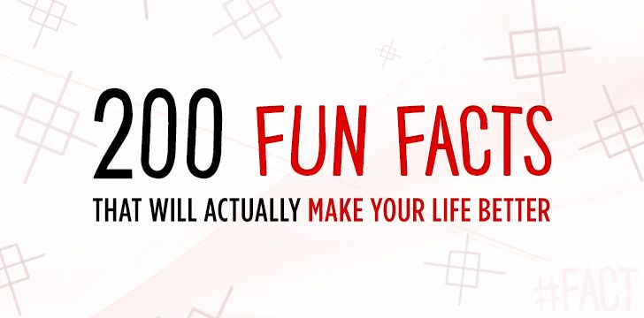 200 Fun Facts That Will Actually Make Your Life Better