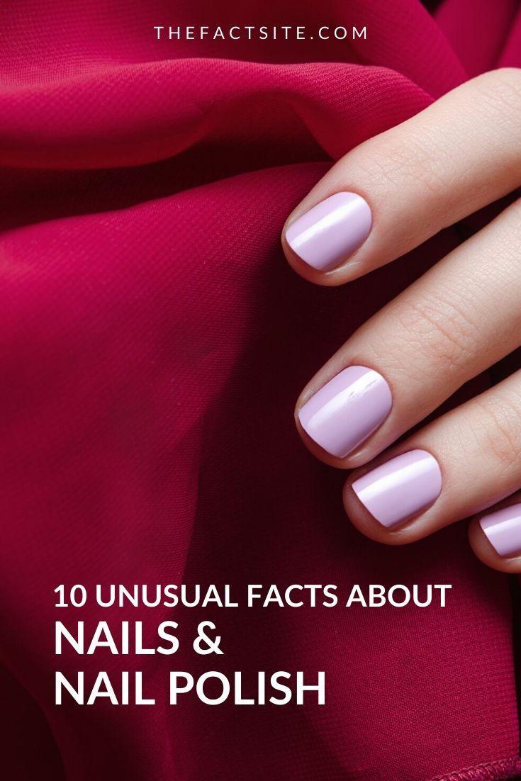10 Unusual Facts About Nails and Nail Polish