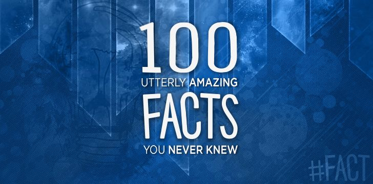 100 Amazing Facts You Never Knew