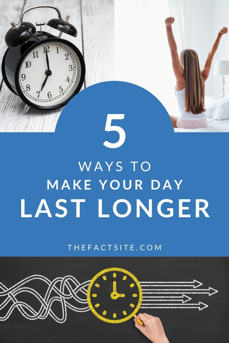 5 Ways To Make Your Day Last Longer