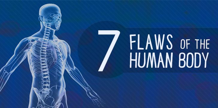 7 Flaws of the Human Body