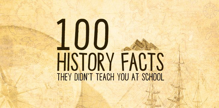 100 Crazy History Facts They Didn't Teach You In School