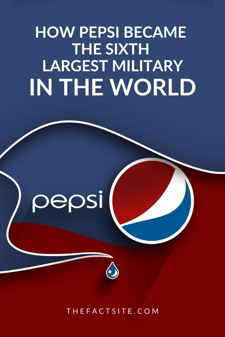 How Pepsi Became The Sixth Largest Military In The World