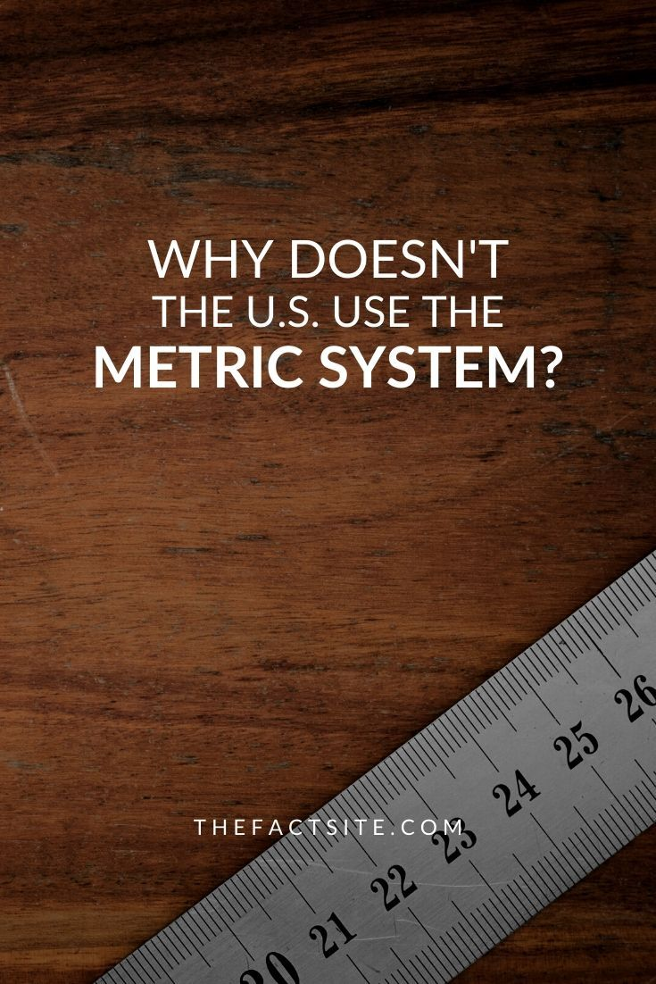 Why Doesn't The U.S. Use The Metric System?