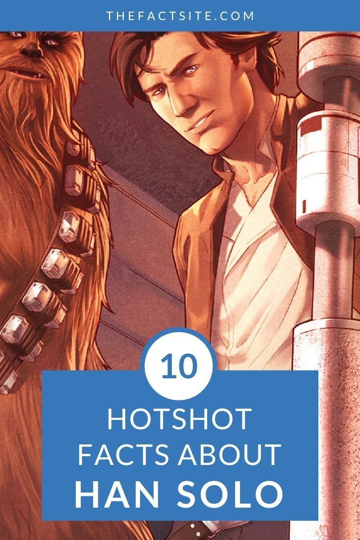 10 Hotshot Facts About Han Solo