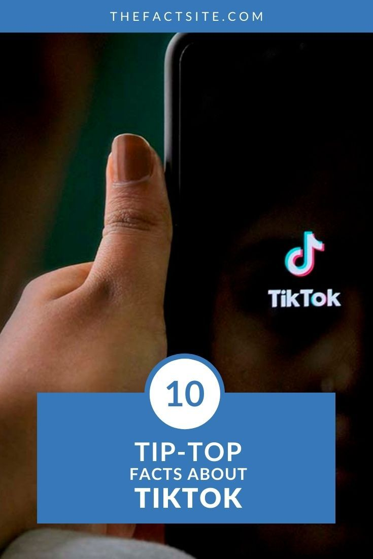 10 Tip-Top Facts About TikTok